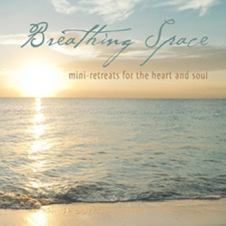 Breathing Space:  Mini-retreats for the Heart and Soul