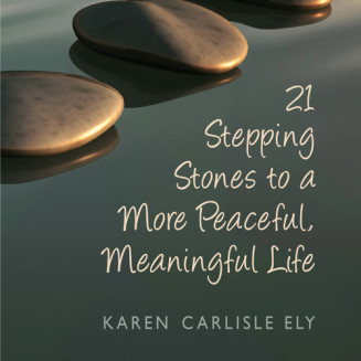 21 Stepping Stones to a More Peaceful, Meaningful Life
