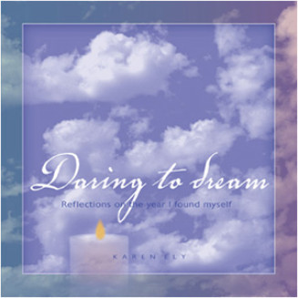 Daring to Dream:  Reflections on the Year I Found Myself